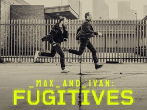 Max and Ivan. Fugitives Scripted Podcast.
